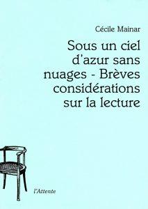 Couverture d'ouvrage: Sous un ciel d'azur sans nuages - Brèves considérations sur la lecture